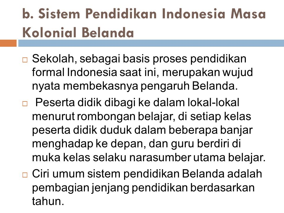b. Sistem Pendidikan Indonesia Masa Kolonial Belanda