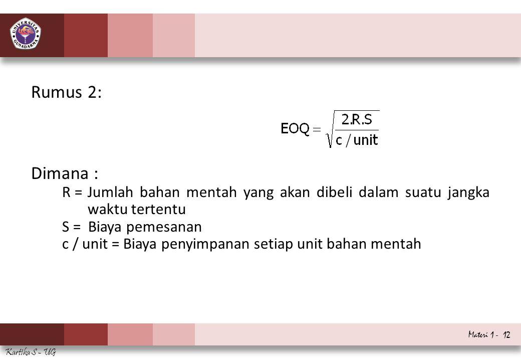 Rumus 2: Dimana : R = Jumlah bahan mentah yang akan dibeli dalam suatu jangka waktu tertentu. S = Biaya pemesanan.