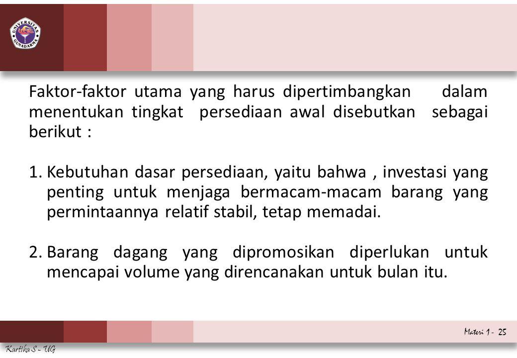 Faktor-faktor utama yang harus dipertimbangkan dalam menentukan tingkat persediaan awal disebutkan sebagai berikut :