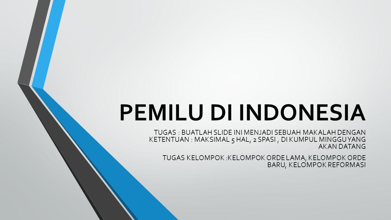 PEMILU DI INDONESIA TUGAS : BUATLAH SLIDE INI MENJADI SEBUAH MAKALAH DENGAN KETENTUAN : MAKSIMAL 5 HAL, 2 SPASI , DI KUMPUL MINGGU YANG AKAN DATANG.