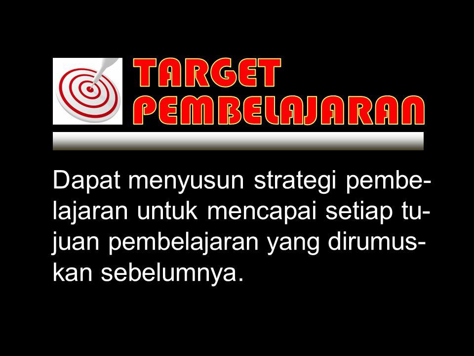 Dapat menyusun strategi pembe- lajaran untuk mencapai setiap tu-