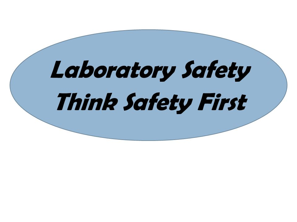 Laboratory Safety Think Safety First