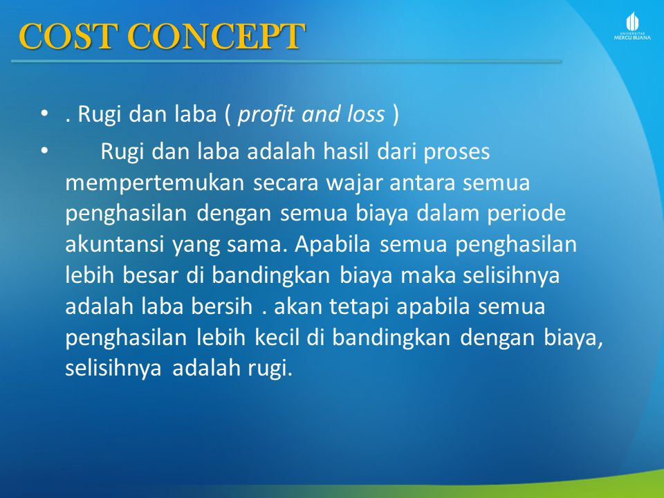 COST CONCEPT . Rugi dan laba ( profit and loss )