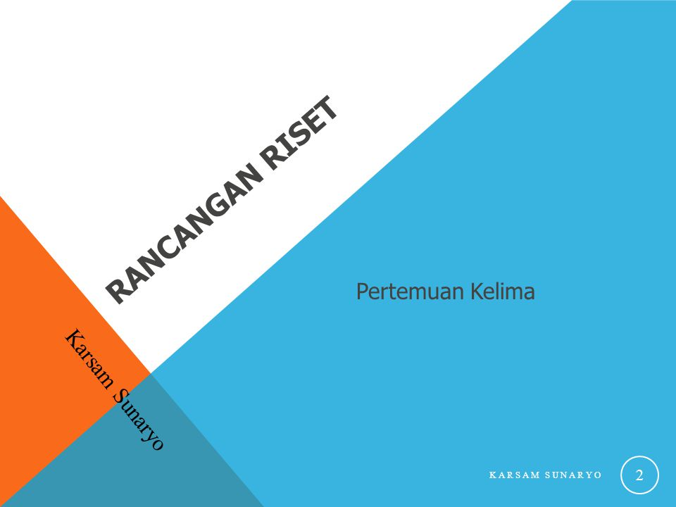Rancangan Riset Pertemuan Kelima Karsam Sunaryo Karsam Sunaryo