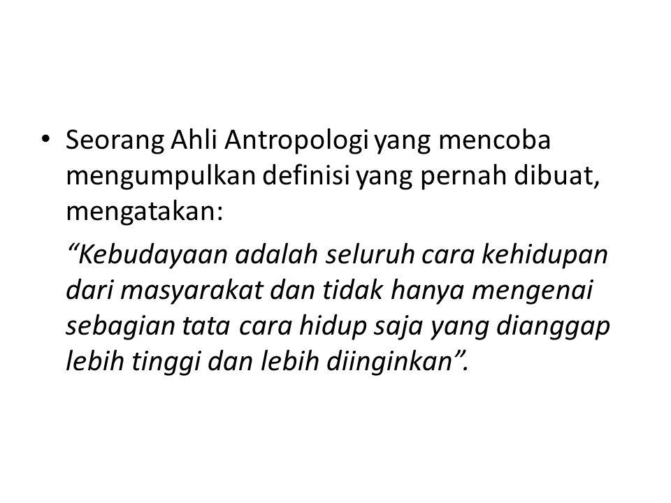 Seorang Ahli Antropologi yang mencoba mengumpulkan definisi yang pernah dibuat, mengatakan: