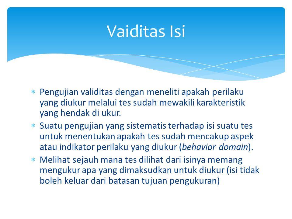 Vaiditas Isi Pengujian validitas dengan meneliti apakah perilaku yang diukur melalui tes sudah mewakili karakteristik yang hendak di ukur.