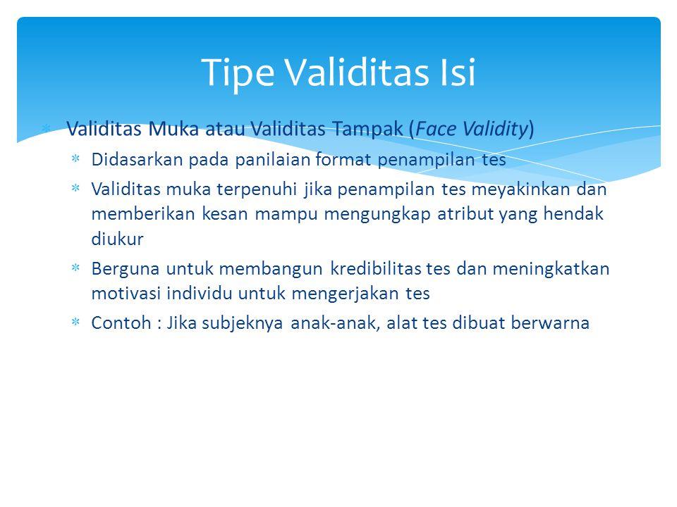 Tipe Validitas Isi Validitas Muka atau Validitas Tampak (Face Validity) Didasarkan pada panilaian format penampilan tes.