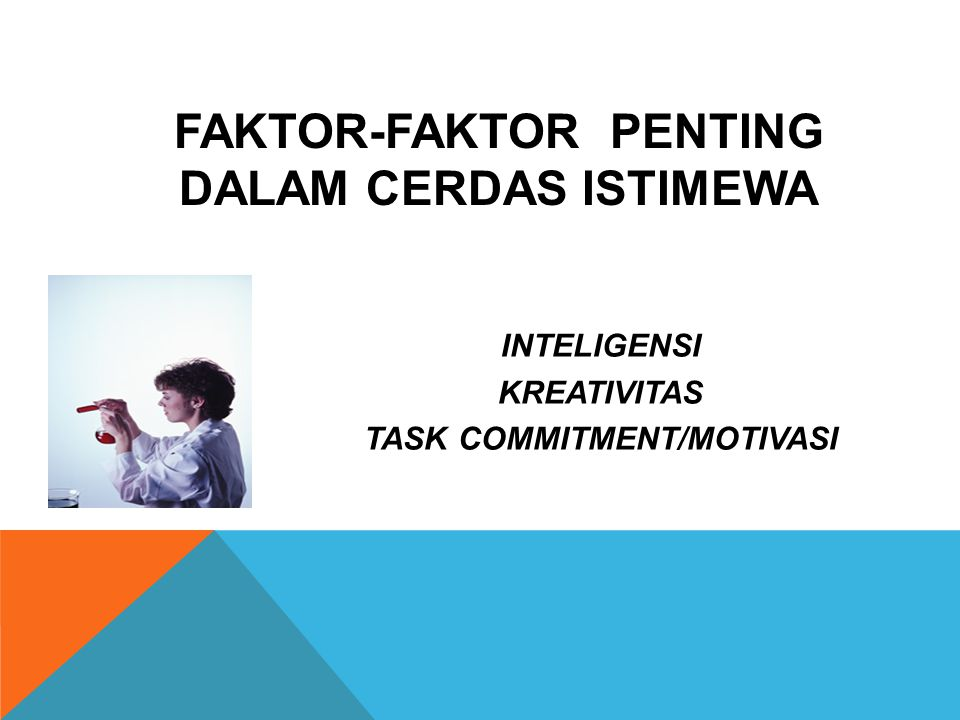 FAKTOR-FAKTOR PENTING DALAM CERDAS ISTIMEWA TASK COMMITMENT/MOTIVASI