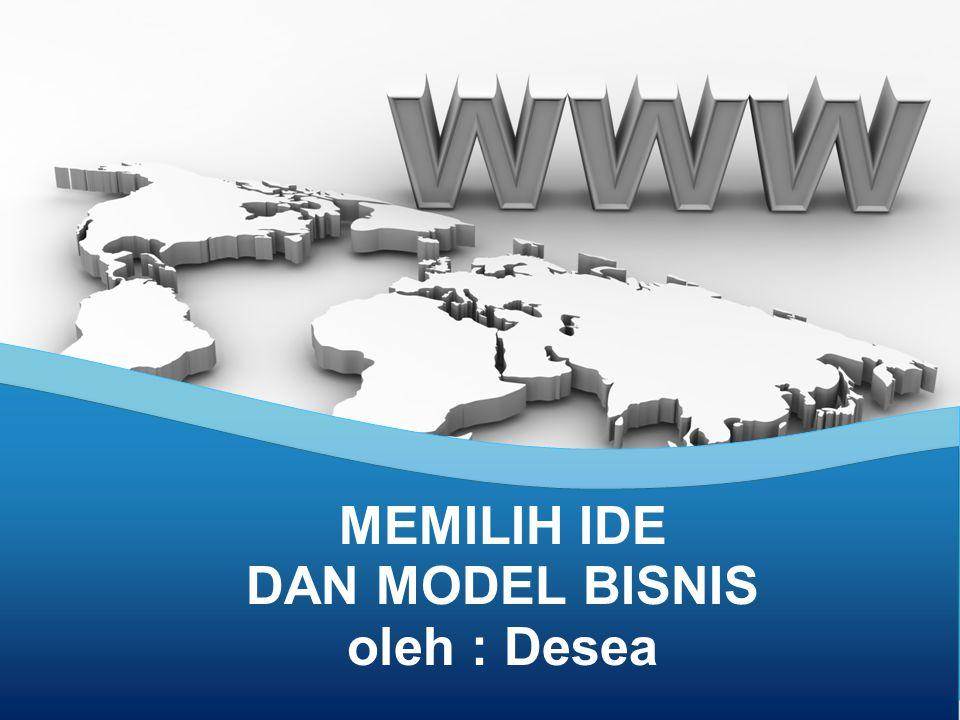 MEMILIH IDE DAN MODEL BISNIS oleh : Desea
