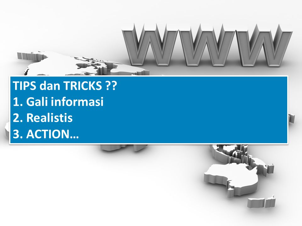 TIPS dan TRICKS 1. Gali informasi 2. Realistis 3. ACTION…