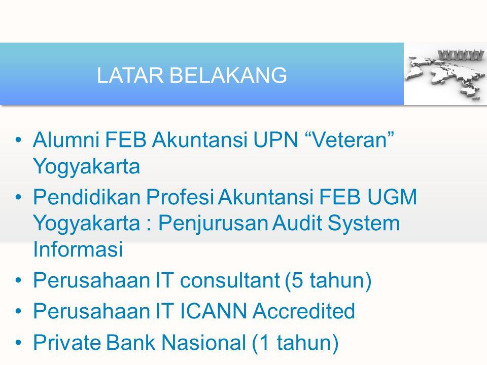 LATAR BELAKANG Alumni FEB Akuntansi UPN Veteran Yogyakarta. Pendidikan Profesi Akuntansi FEB UGM Yogyakarta : Penjurusan Audit System Informasi.