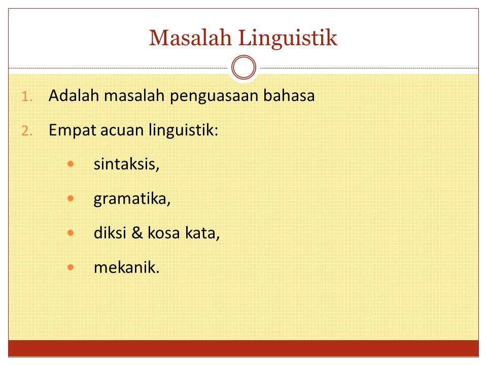 Masalah Linguistik Adalah masalah penguasaan bahasa