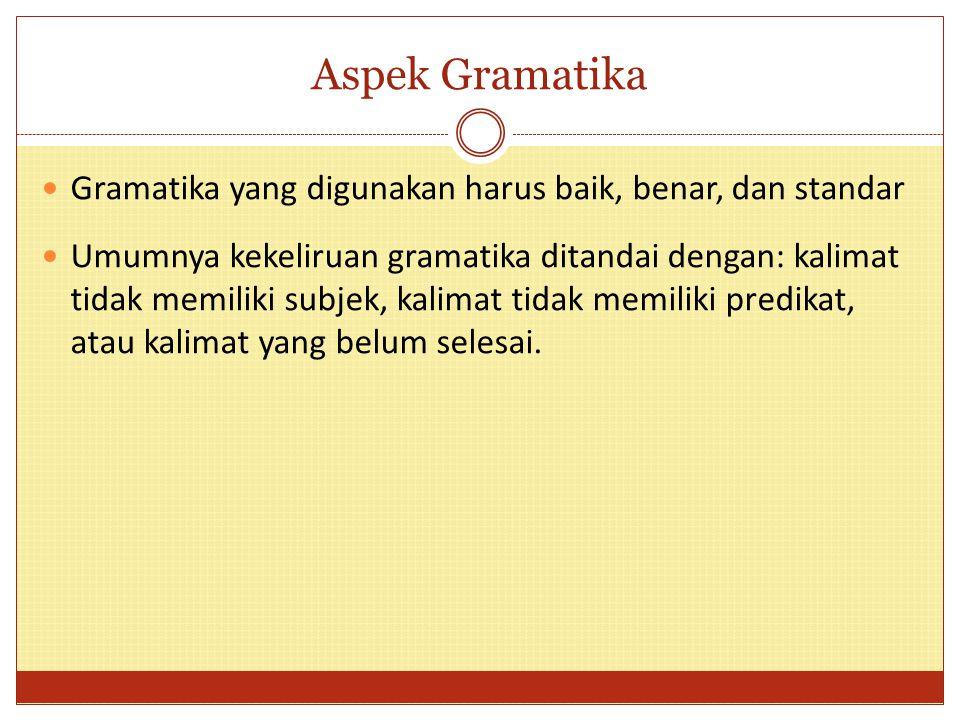 Aspek Gramatika Gramatika yang digunakan harus baik, benar, dan standar.