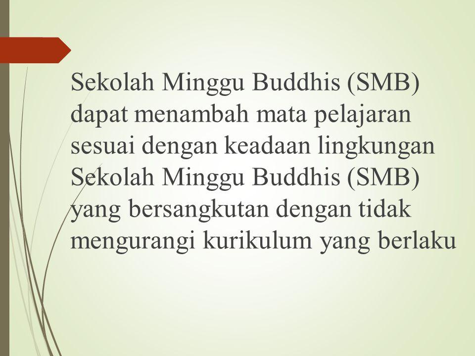 Sekolah Minggu Buddhis (SMB) dapat menambah mata pelajaran sesuai dengan keadaan lingkungan Sekolah Minggu Buddhis (SMB) yang bersangkutan dengan tidak mengurangi kurikulum yang berlaku