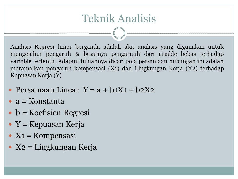 Teknik Analisis Persamaan Linear Y = a + b1X1 + b2X2 a = Konstanta