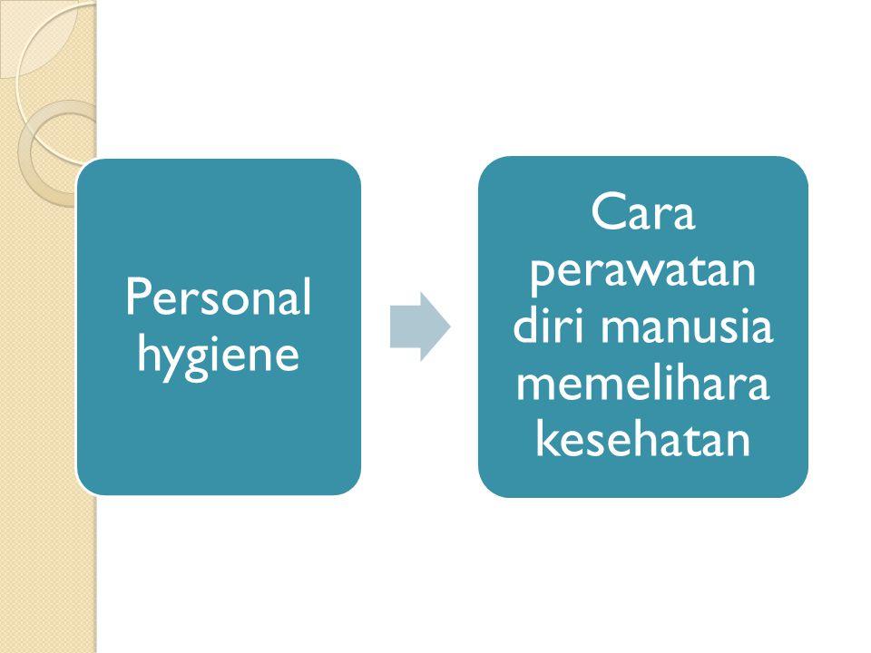 Cara perawatan diri manusia memelihara kesehatan