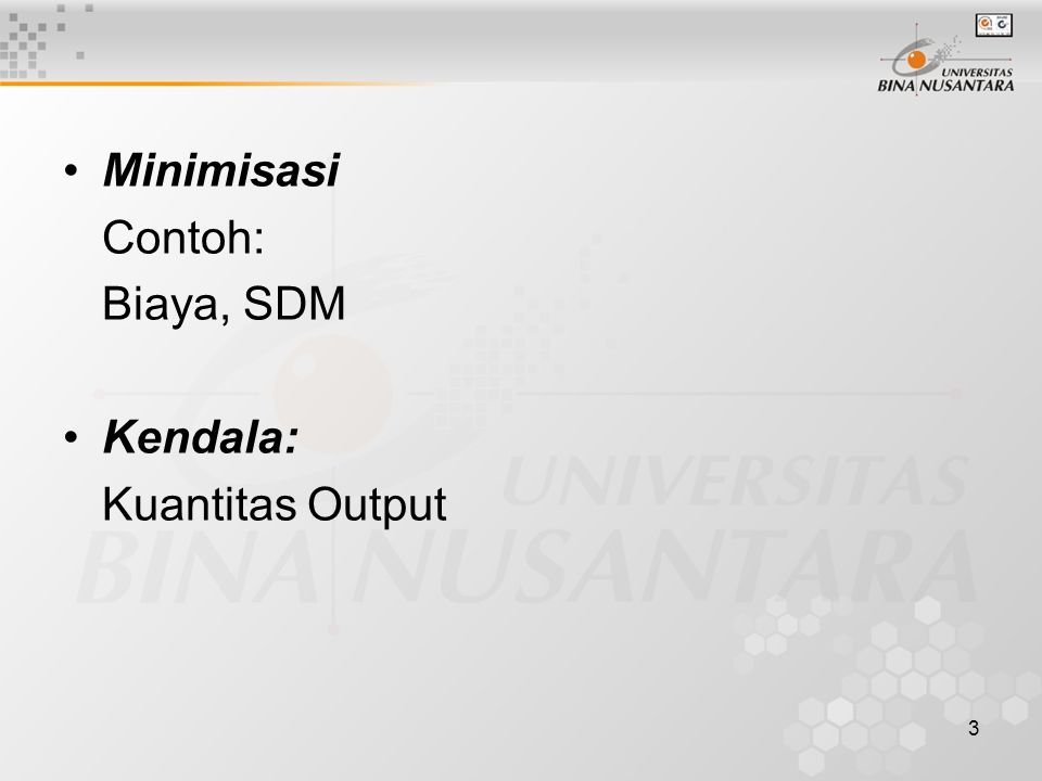 Minimisasi Contoh: Biaya, SDM Kendala: Kuantitas Output