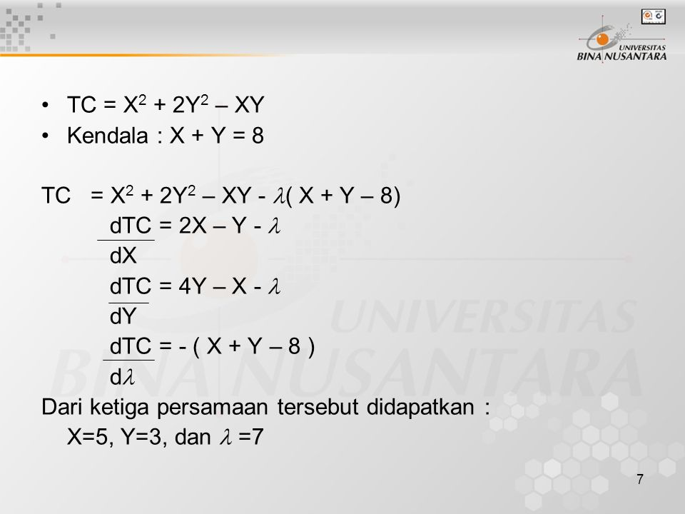 TC = X2 + 2Y2 – XY Kendala : X + Y = 8. TC = X2 + 2Y2 – XY - ( X + Y – 8) dTC = 2X – Y -  dX.