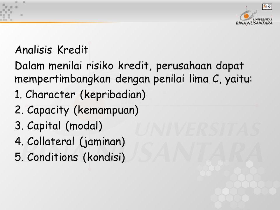 Analisis Kredit Dalam menilai risiko kredit, perusahaan dapat mempertimbangkan dengan penilai lima C, yaitu:
