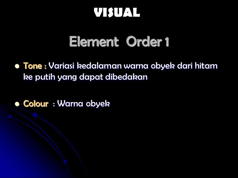 VISUAL Element Order 1. Tone : Variasi kedalaman warna obyek dari hitam ke putih yang dapat dibedakan.