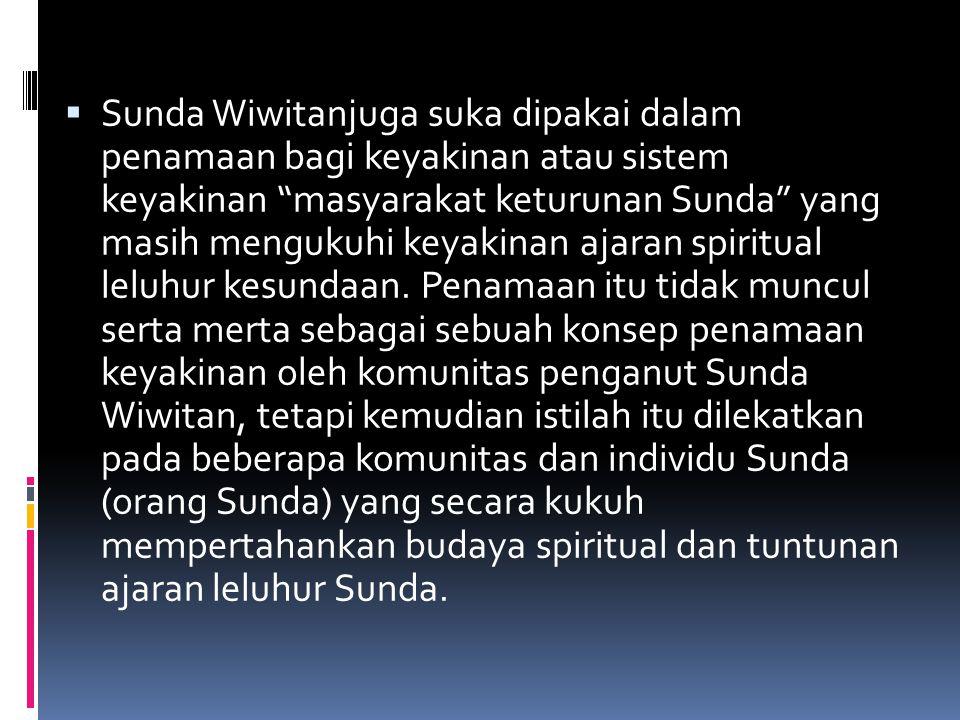 Sunda Wiwitanjuga suka dipakai dalam penamaan bagi keyakinan atau sistem keyakinan masyarakat keturunan Sunda yang masih mengukuhi keyakinan ajaran spiritual leluhur kesundaan.