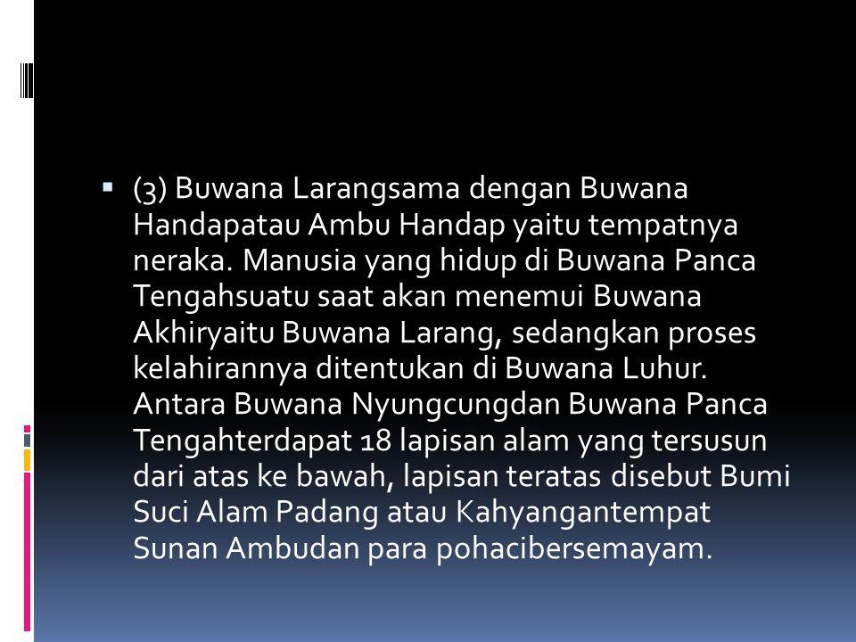 (3) Buwana Larangsama dengan Buwana Handapatau Ambu Handap yaitu tempatnya neraka.