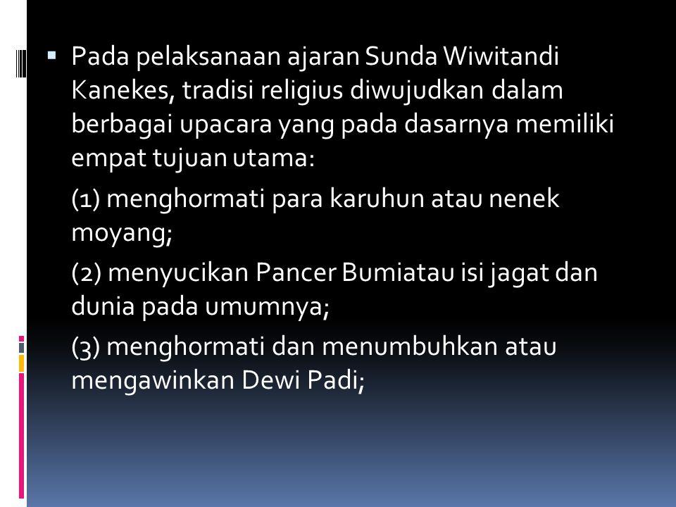 Pada pelaksanaan ajaran Sunda Wiwitandi Kanekes, tradisi religius diwujudkan dalam berbagai upacara yang pada dasarnya memiliki empat tujuan utama: