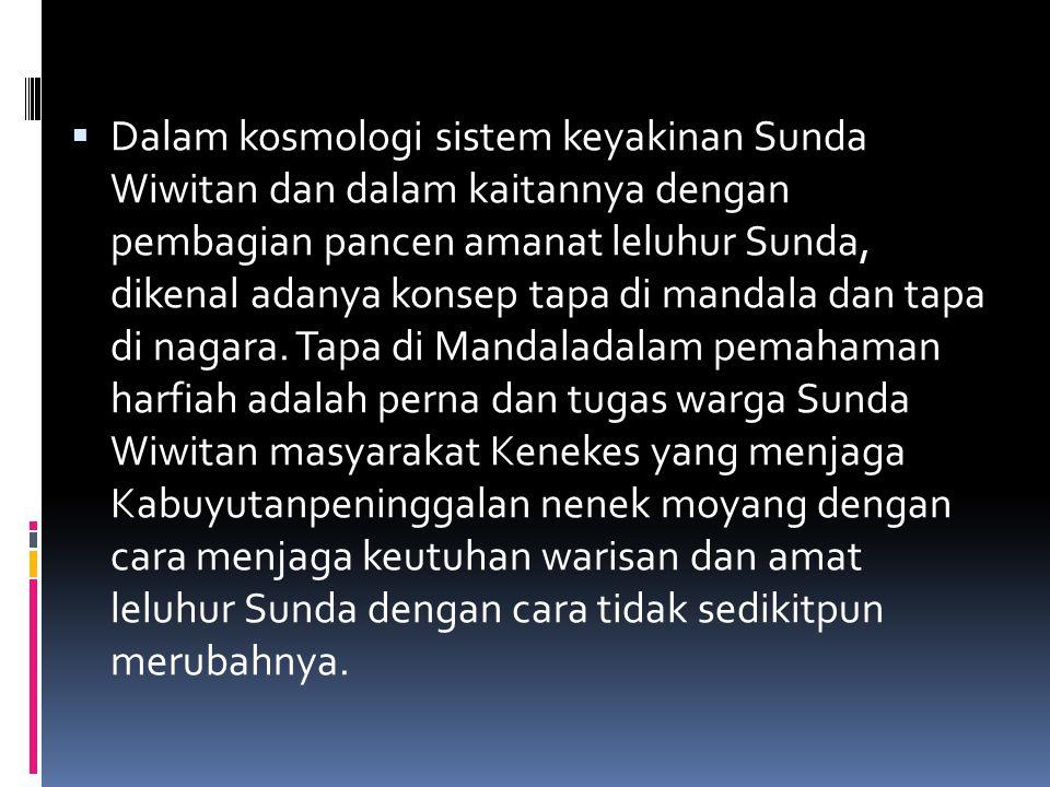 Dalam kosmologi sistem keyakinan Sunda Wiwitan dan dalam kaitannya dengan pembagian pancen amanat leluhur Sunda, dikenal adanya konsep tapa di mandala dan tapa di nagara.