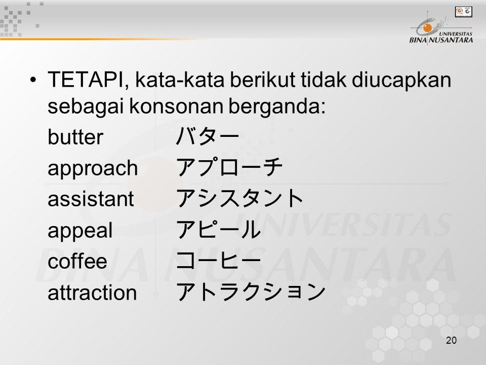TETAPI, kata-kata berikut tidak diucapkan sebagai konsonan berganda: