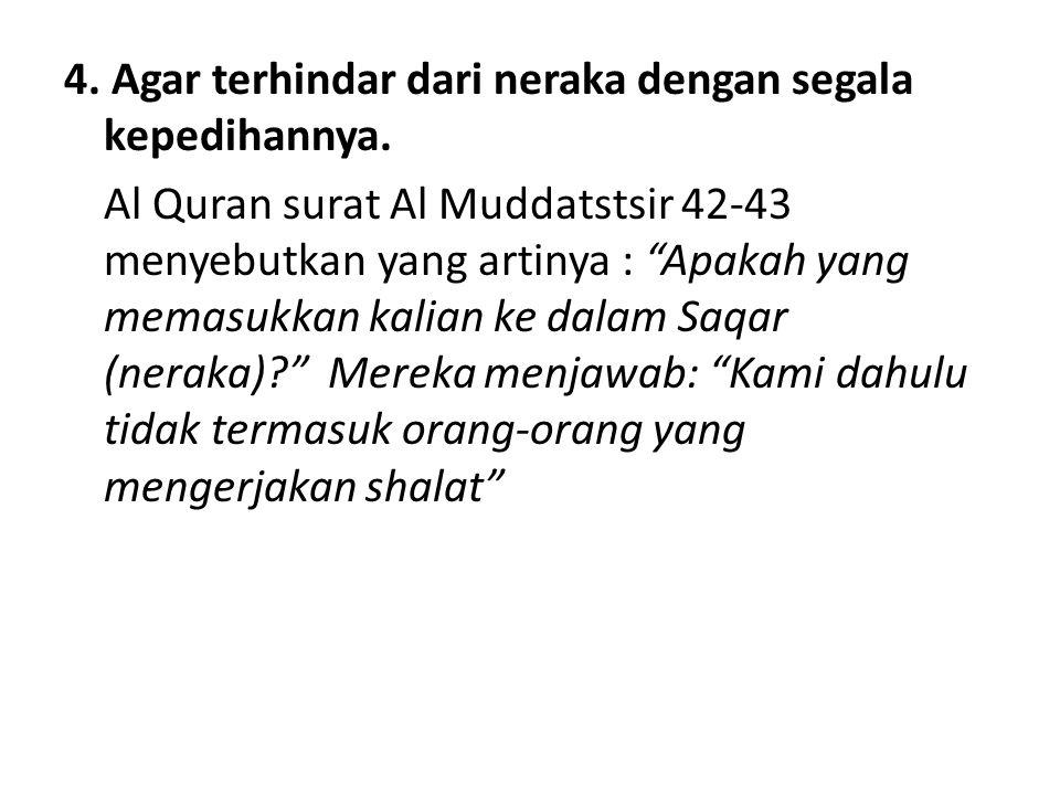 4. Agar terhindar dari neraka dengan segala kepedihannya.
