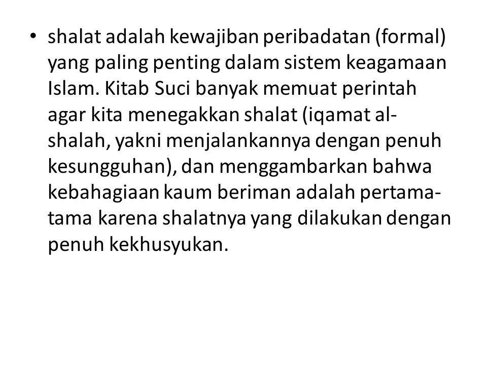 shalat adalah kewajiban peribadatan (formal) yang paling penting dalam sistem keagamaan Islam.