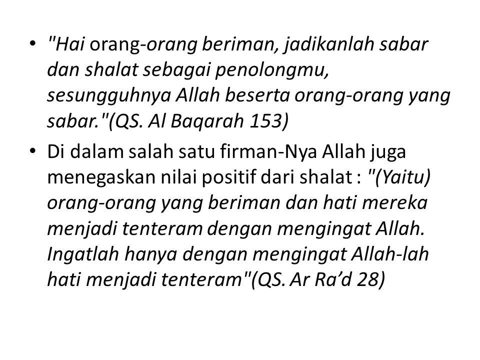 Hai orang-orang beriman, jadikanlah sabar dan shalat sebagai penolongmu, sesungguhnya Allah beserta orang-orang yang sabar. (QS. Al Baqarah 153)