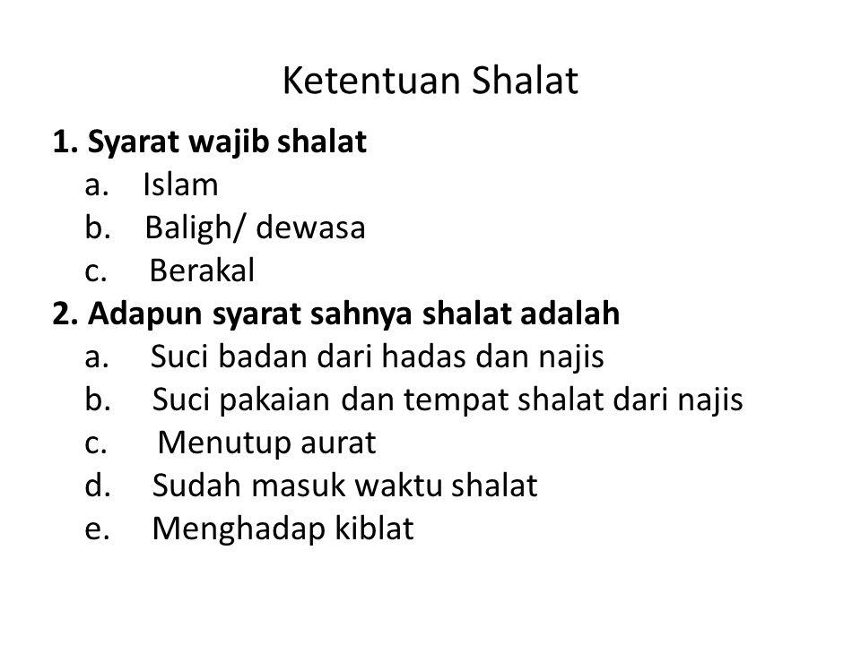 Ketentuan Shalat 1. Syarat wajib shalat a. Islam b. Baligh/ dewasa