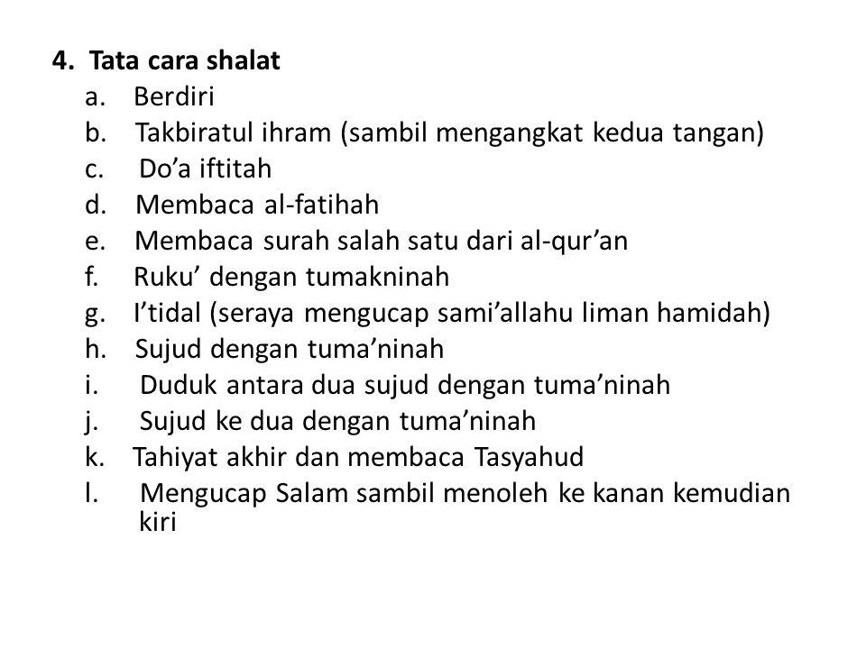 4. Tata cara shalat a. Berdiri. b. Takbiratul ihram (sambil mengangkat kedua tangan) c. Do'a iftitah.