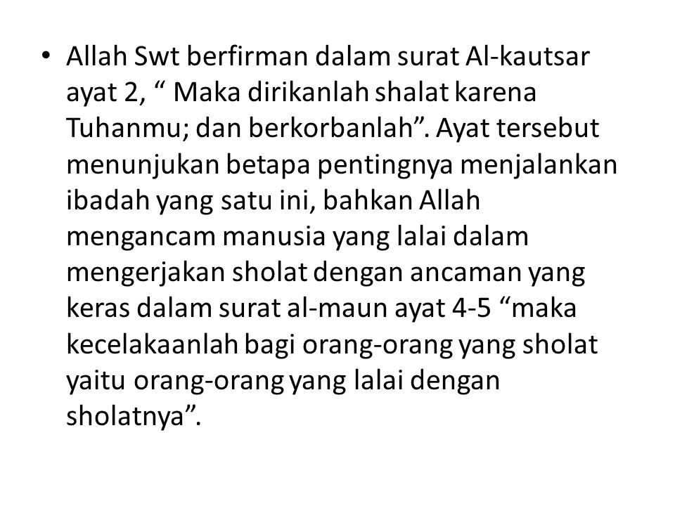 Allah Swt berfirman dalam surat Al-kautsar ayat 2, Maka dirikanlah shalat karena Tuhanmu; dan berkorbanlah .