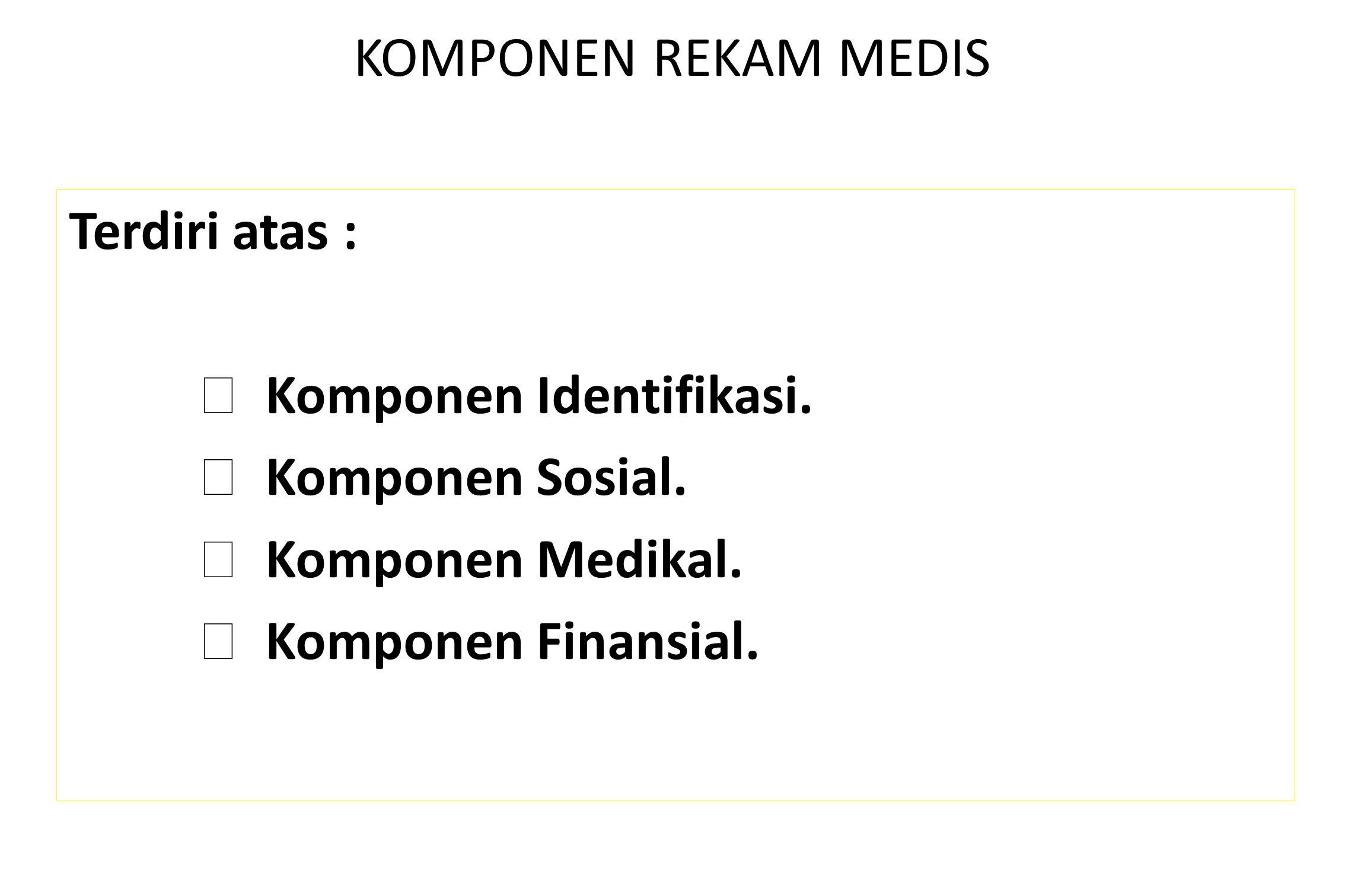 KOMPONEN REKAM MEDIS Terdiri atas :  Komponen Identifikasi.
