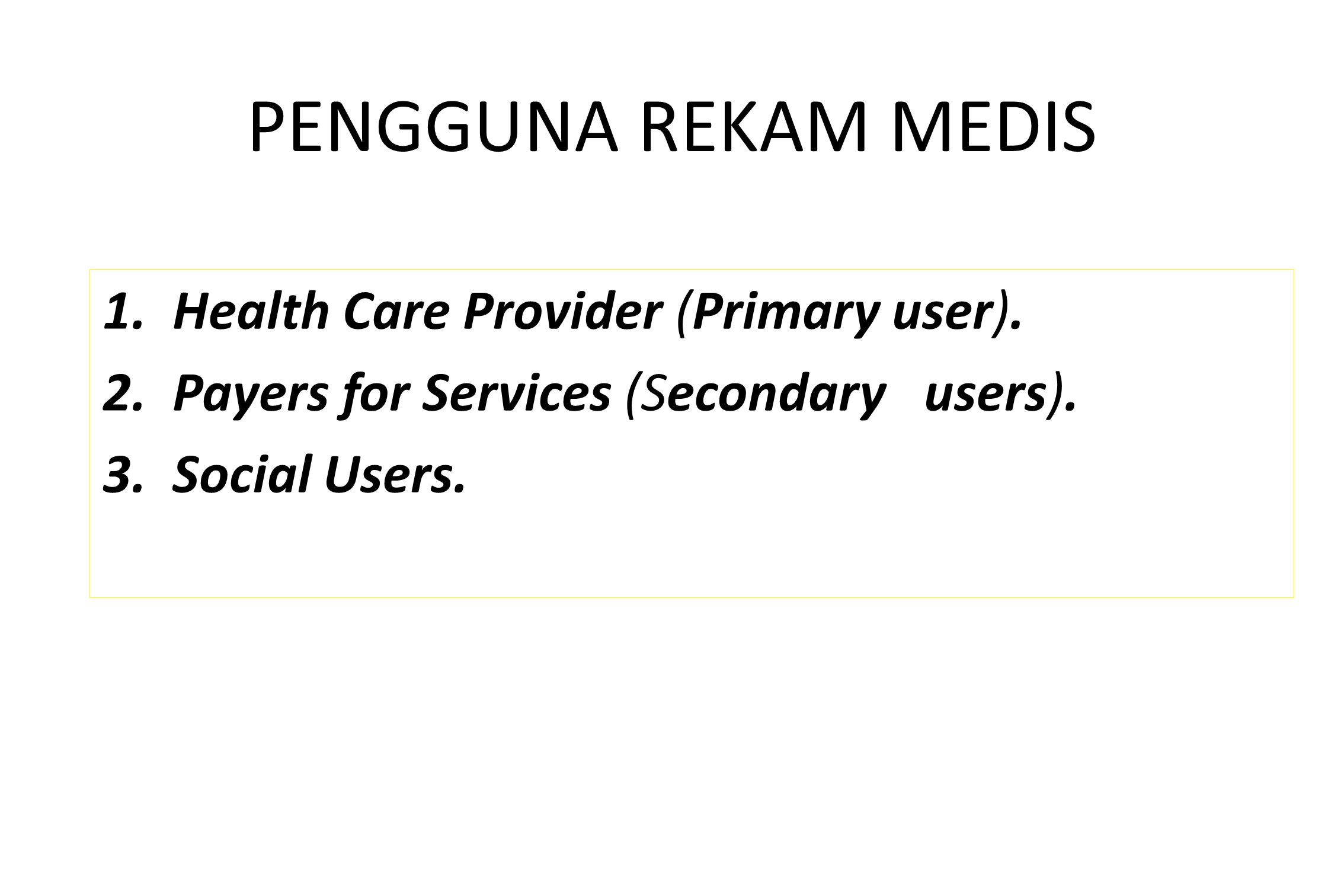 PENGGUNA REKAM MEDIS 1. Health Care Provider (Primary user).