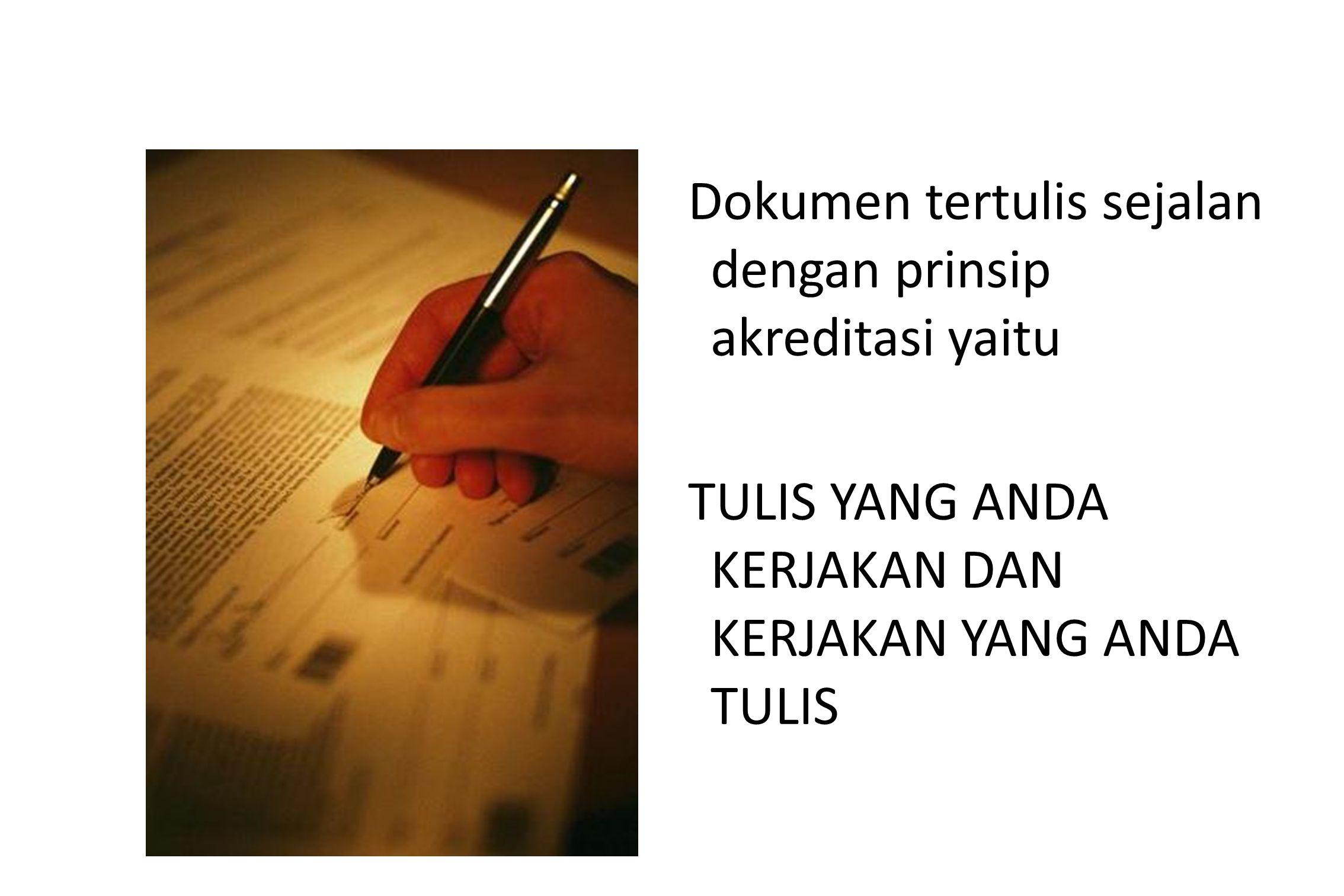 Dokumen tertulis sejalan dengan prinsip akreditasi yaitu TULIS YANG ANDA KERJAKAN DAN KERJAKAN YANG ANDA TULIS