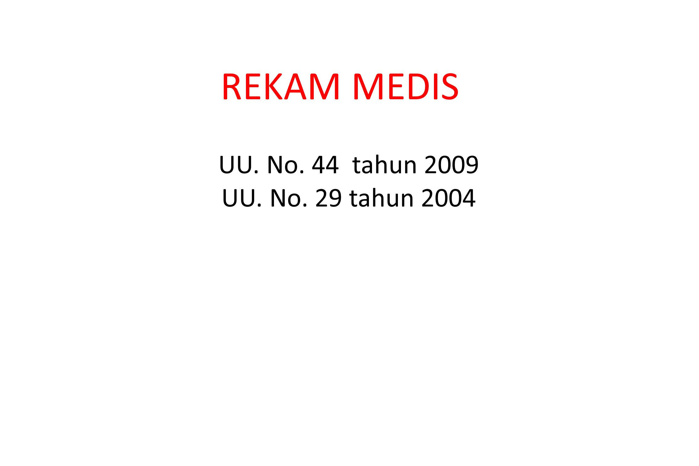 REKAM MEDIS UU. No. 44 tahun 2009 UU. No. 29 tahun 2004