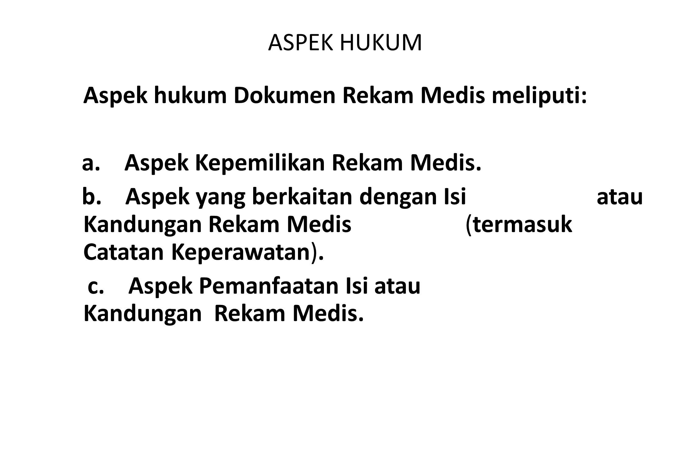 ASPEK HUKUM Aspek hukum Dokumen Rekam Medis meliputi: a. Aspek Kepemilikan Rekam Medis.