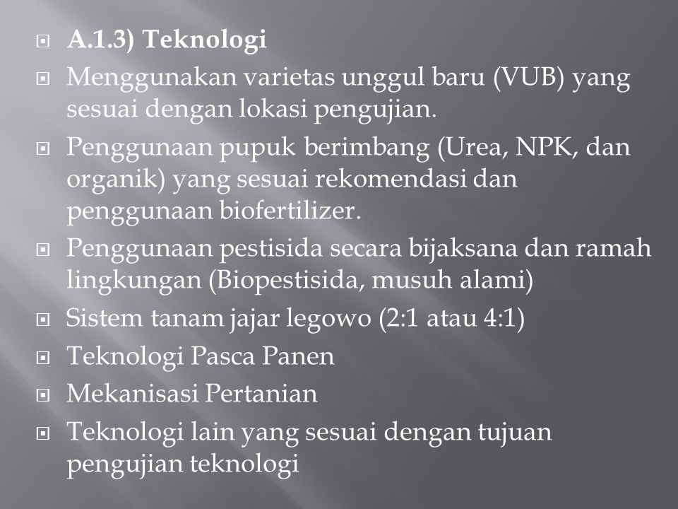 A.1.3) Teknologi Menggunakan varietas unggul baru (VUB) yang sesuai dengan lokasi pengujian.