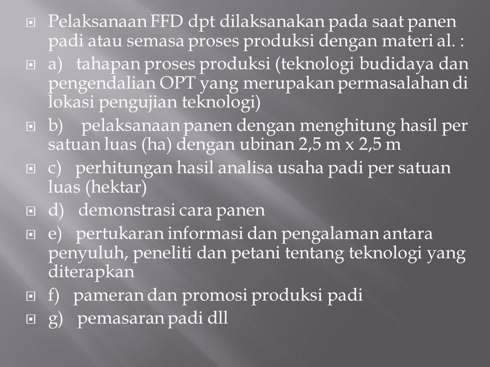 Pelaksanaan FFD dpt dilaksanakan pada saat panen padi atau semasa proses produksi dengan materi al. :