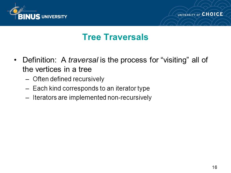 Tree Traversals Definition: A traversal is the process for visiting all of the vertices in a tree.