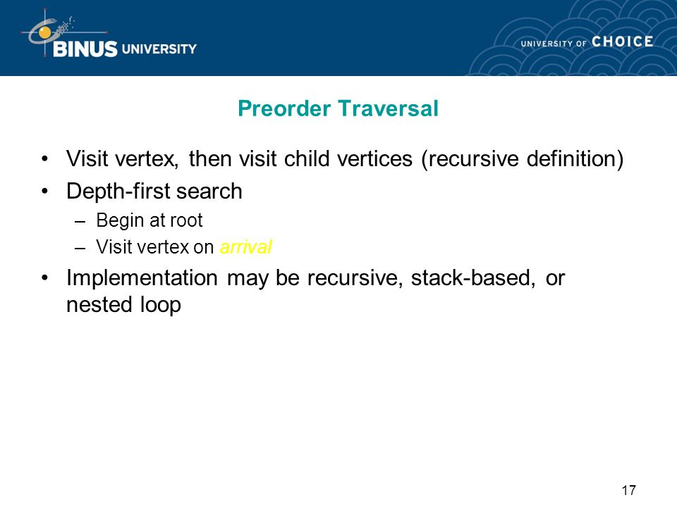 Visit vertex, then visit child vertices (recursive definition)