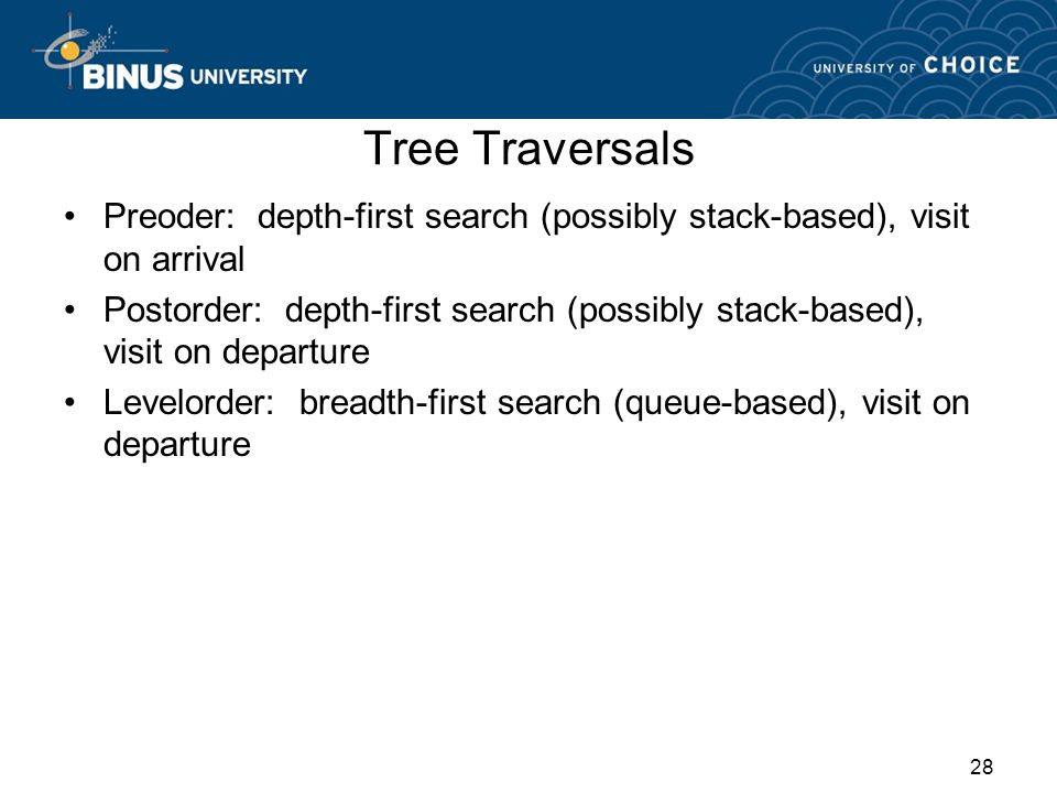 Tree Traversals Preoder: depth-first search (possibly stack-based), visit on arrival.