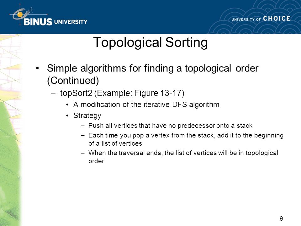 Topological Sorting Simple algorithms for finding a topological order (Continued) topSort2 (Example: Figure 13-17)
