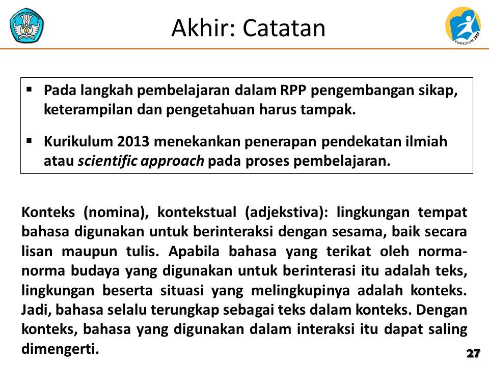 Akhir: Catatan Pada langkah pembelajaran dalam RPP pengembangan sikap, keterampilan dan pengetahuan harus tampak.
