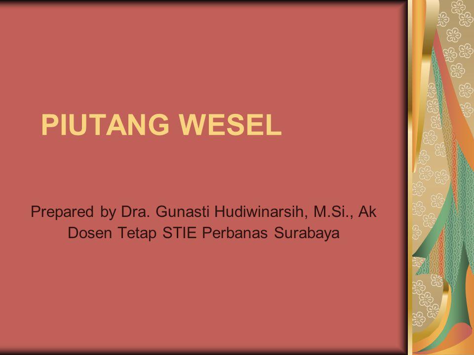 PIUTANG WESEL Prepared by Dra. Gunasti Hudiwinarsih, M.Si., Ak