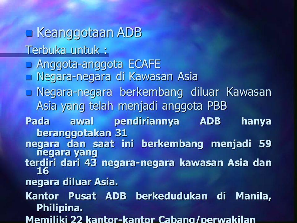 Keanggotaan ADB Terbuka untuk : Anggota-anggota ECAFE