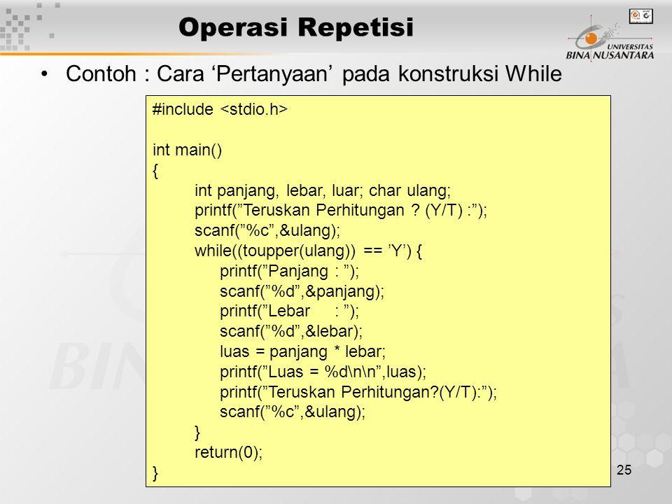 Operasi Repetisi Contoh : Cara 'Pertanyaan' pada konstruksi While